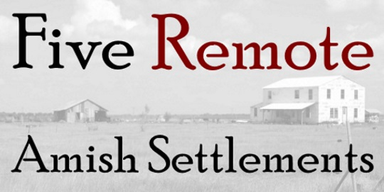 5 Remote Amish Settlements