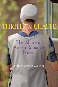 Thrill Of The Chaste Amish Fiction Valerie Weaver-Zercher