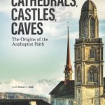 Marcus A. Yoder on Cathedrals, Castles, and Caves: The Origins of the Anabaptist Faith (Book Giveaway)